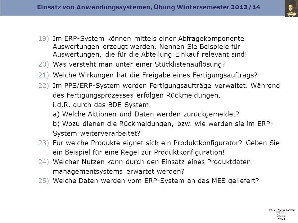 Einsatz von Anwendungssystemen, Übung Wintersemester 2013/14 Prof. Dr. Herrad Schmidt WS 13/14 Übungen Folie 5 19)Im ERP-System können mittels einer A