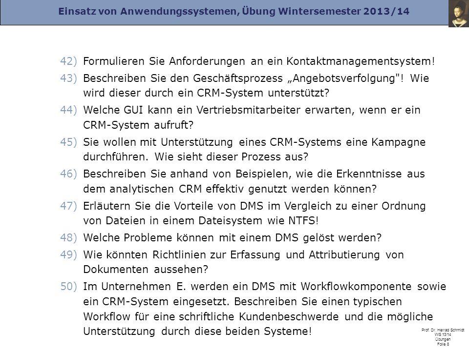 Einsatz von Anwendungssystemen, Übung Wintersemester 2013/14 Prof. Dr. Herrad Schmidt WS 13/14 Übungen Folie 8 42)Formulieren Sie Anforderungen an ein