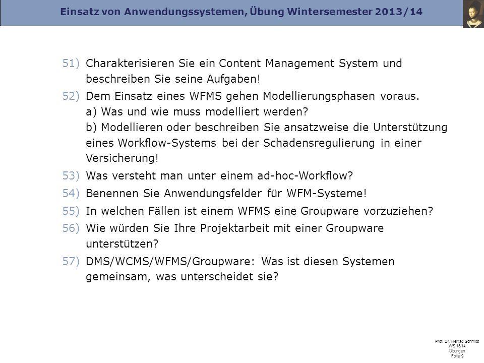 Einsatz von Anwendungssystemen, Übung Wintersemester 2013/14 Prof. Dr. Herrad Schmidt WS 13/14 Übungen Folie 9 51)Charakterisieren Sie ein Content Man