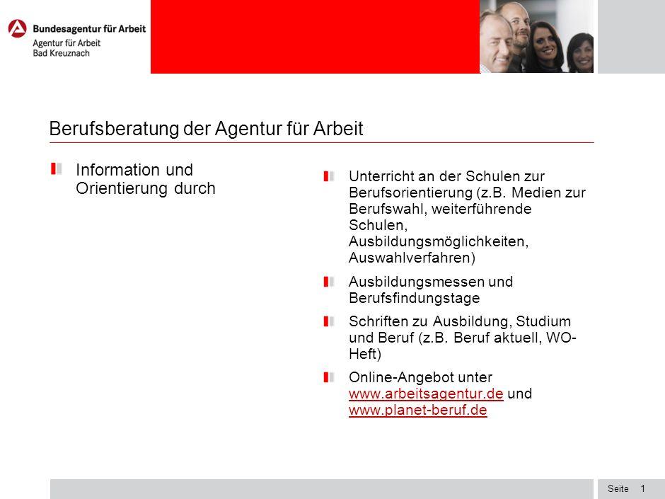 Seite1 Berufsberatung der Agentur für Arbeit Information und Orientierung durch Unterricht an der Schulen zur Berufsorientierung (z.B.