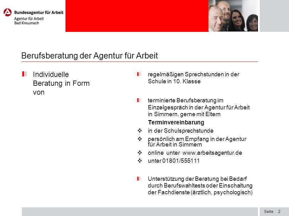 Seite1 Berufsberatung der Agentur für Arbeit Information und Orientierung durch Unterricht an der Schulen zur Berufsorientierung (z.B. Medien zur Beru