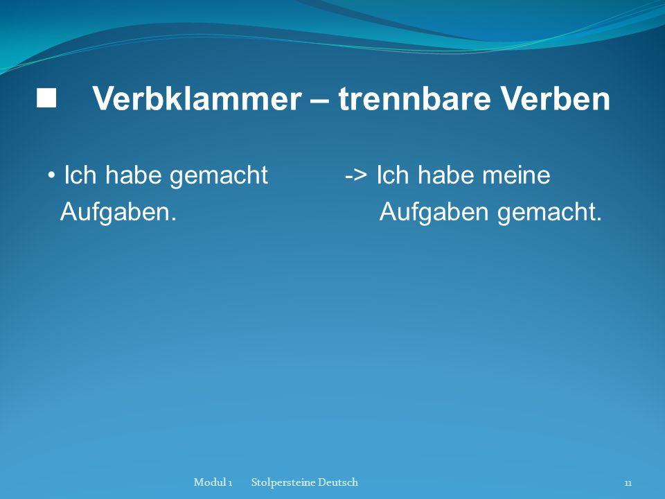 Verbklammer – trennbare Verben Ich habe gemacht Aufgaben. -> Ich habe meine Aufgaben gemacht. Modul 1 Stolpersteine Deutsch11