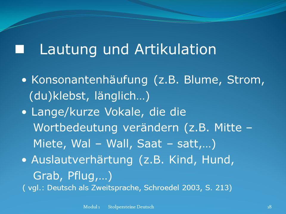 Lautung und Artikulation Konsonantenhäufung (z.B. Blume, Strom, (du)klebst, länglich…) Lange/kurze Vokale, die die Wortbedeutung verändern (z.B. Mitte
