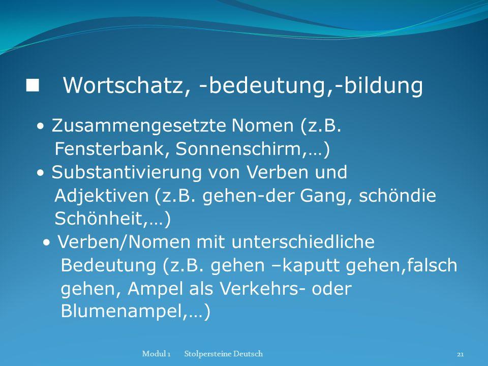 Wortschatz, -bedeutung,-bildung Zusammengesetzte Nomen (z.B. Fensterbank, Sonnenschirm,…) Substantivierung von Verben und Adjektiven (z.B. gehen-der G