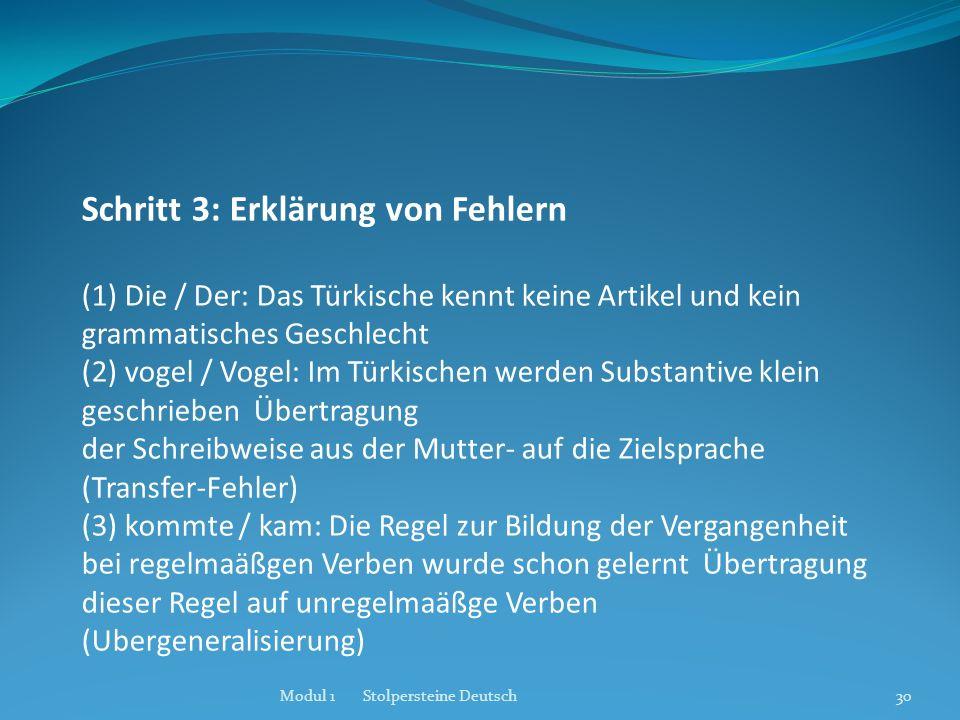 Modul 1 Stolpersteine Deutsch30 Schritt 3: Erklärung von Fehlern (1) Die / Der: Das Türkische kennt keine Artikel und kein grammatisches Geschlecht (2