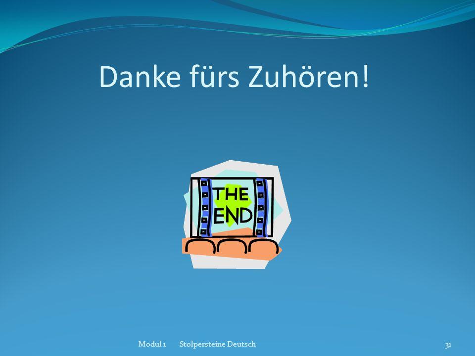 Danke fürs Zuhören! Modul 1 Stolpersteine Deutsch31