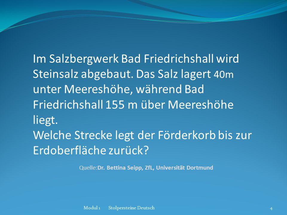 Im Salzbergwerk Bad Friedrichshall wird Steinsalz abgebaut. Das Salz lagert 40m unter Meereshöhe, während Bad Friedrichshall 155 m über Meereshöhe lie