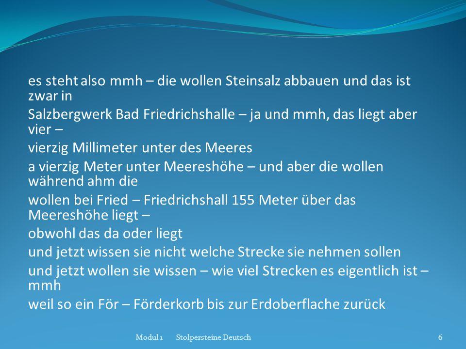 es steht also mmh – die wollen Steinsalz abbauen und das ist zwar in Salzbergwerk Bad Friedrichshalle – ja und mmh, das liegt aber vier – vierzig Mill