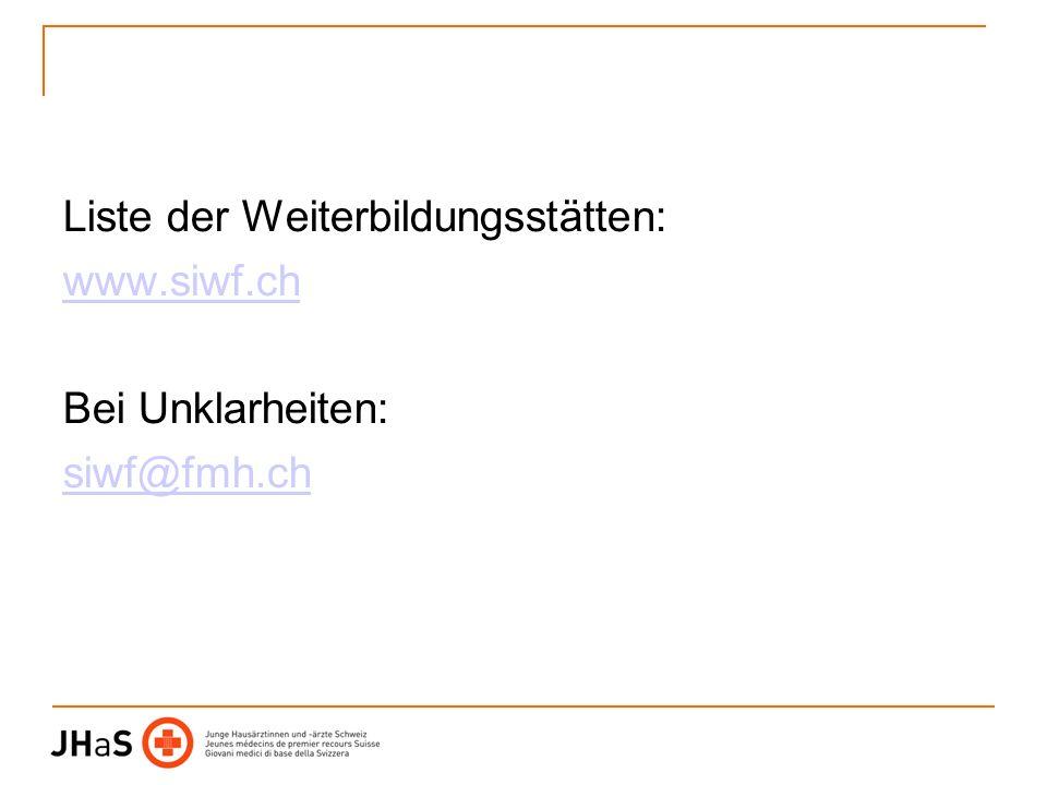 Liste der Weiterbildungsstätten: www.siwf.ch Bei Unklarheiten: siwf@fmh.ch