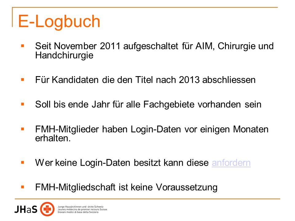 E-Logbuch Seit November 2011 aufgeschaltet für AIM, Chirurgie und Handchirurgie Für Kandidaten die den Titel nach 2013 abschliessen Soll bis ende Jahr