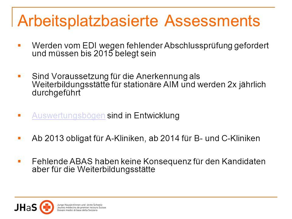 Arbeitsplatzbasierte Assessments Werden vom EDI wegen fehlender Abschlussprüfung gefordert und müssen bis 2015 belegt sein Sind Voraussetzung für die