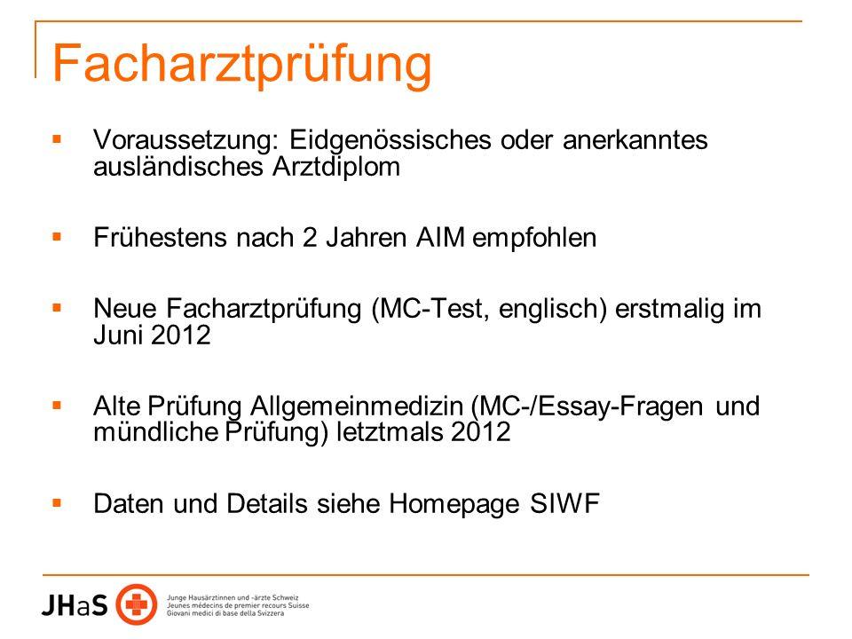 Facharztprüfung Voraussetzung: Eidgenössisches oder anerkanntes ausländisches Arztdiplom Frühestens nach 2 Jahren AIM empfohlen Neue Facharztprüfung (