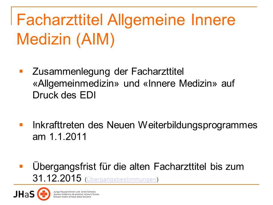 Facharzttitel Allgemeine Innere Medizin (AIM) Zusammenlegung der Facharzttitel «Allgemeinmedizin» und «Innere Medizin» auf Druck des EDI Inkrafttreten