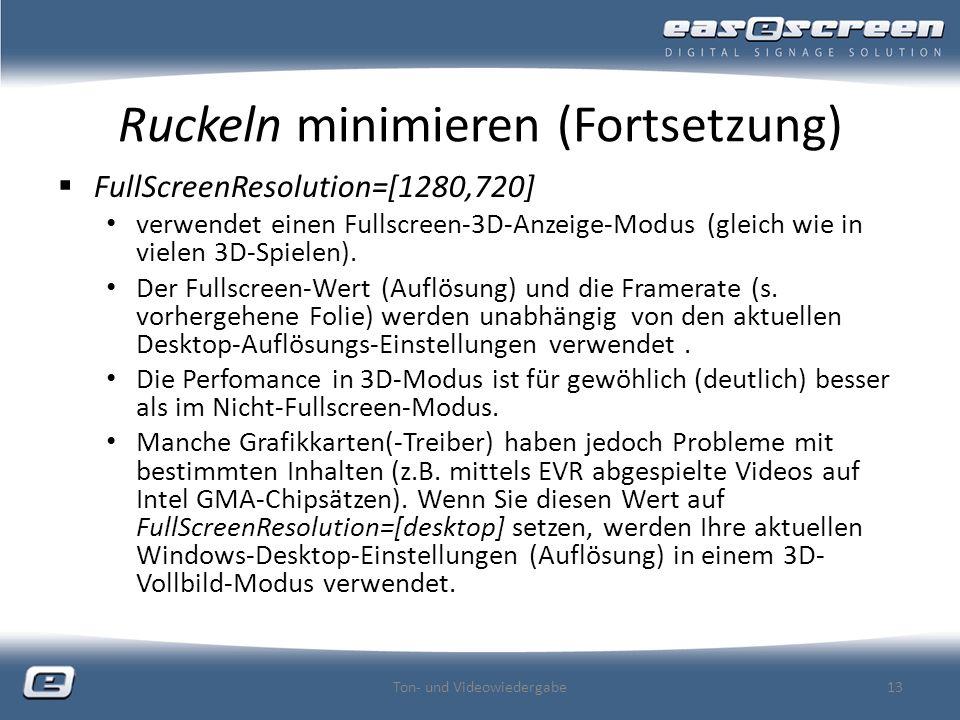 Ruckeln minimieren (Fortsetzung) FullScreenResolution=[1280,720] verwendet einen Fullscreen-3D-Anzeige-Modus (gleich wie in vielen 3D-Spielen).