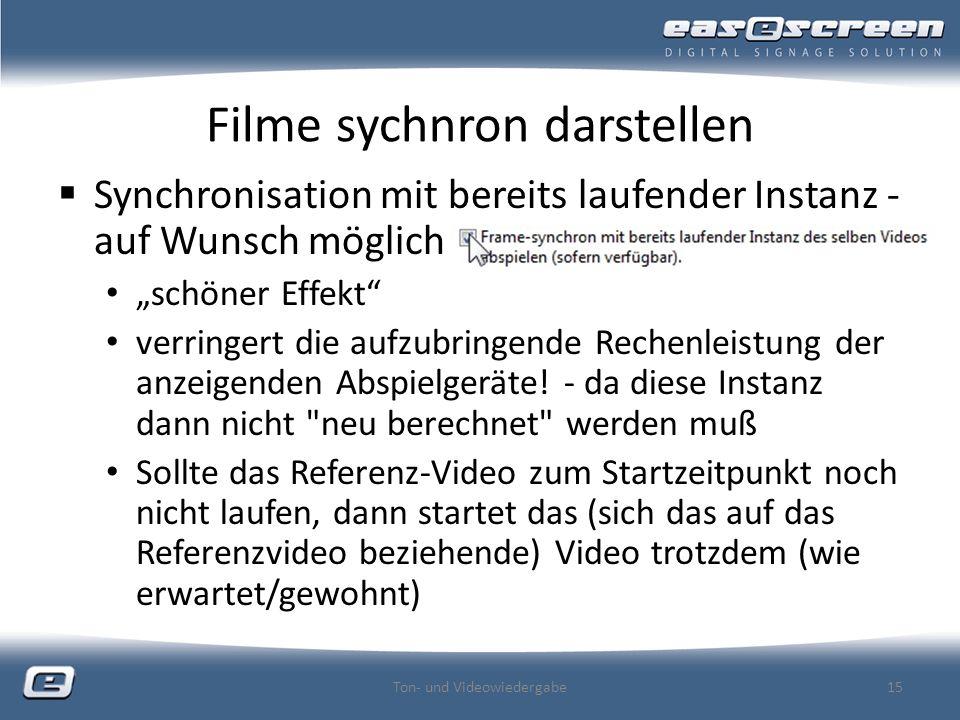 Filme sychnron darstellen Synchronisation mit bereits laufender Instanz - auf Wunsch möglich schöner Effekt verringert die aufzubringende Rechenleistung der anzeigenden Abspielgeräte.