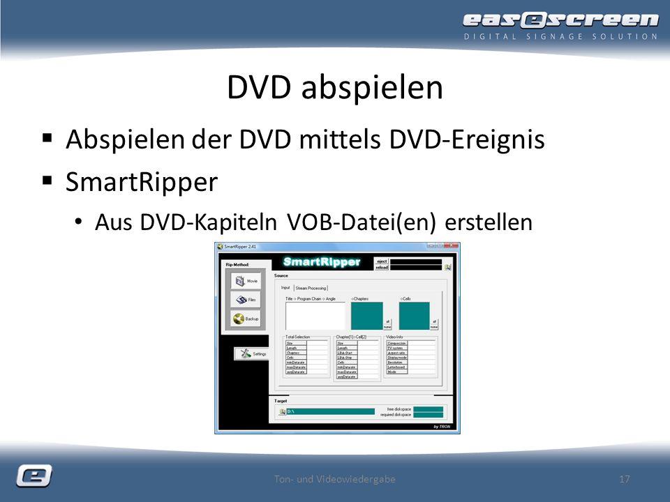 DVD abspielen Abspielen der DVD mittels DVD-Ereignis SmartRipper Aus DVD-Kapiteln VOB-Datei(en) erstellen Ton- und Videowiedergabe17