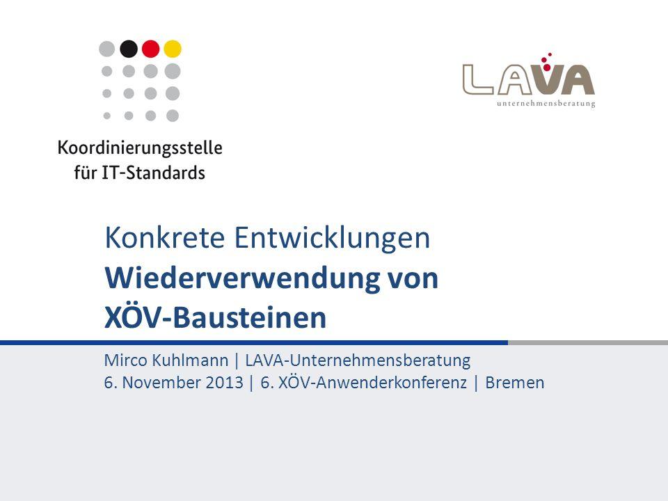 Konkrete Entwicklungen Wiederverwendung von XÖV-Bausteinen Mirco Kuhlmann | LAVA-Unternehmensberatung 6.