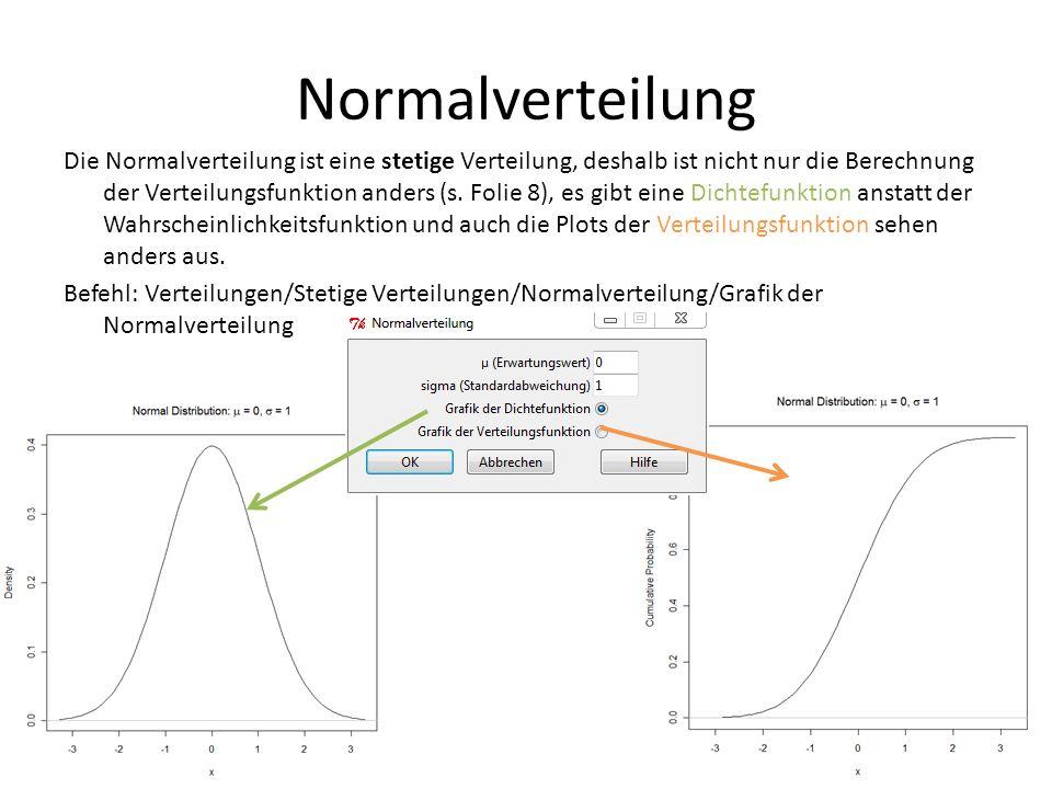 Normalverteilung Die Normalverteilung ist eine stetige Verteilung, deshalb ist nicht nur die Berechnung der Verteilungsfunktion anders (s. Folie 8), e