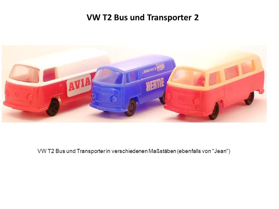 VW T2 Bus und Transporter 2 VW T2 Bus und Transporter in verschiedenen Maßstäben (ebenfalls von Jean )