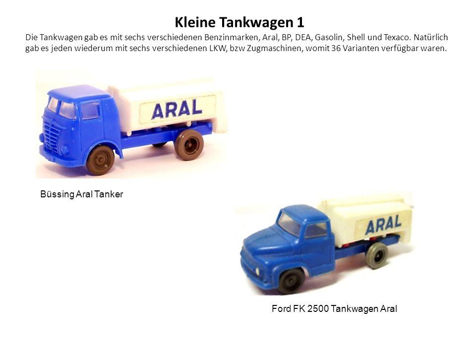 Kleine Tankwagen 1 Die Tankwagen gab es mit sechs verschiedenen Benzinmarken, Aral, BP, DEA, Gasolin, Shell und Texaco.