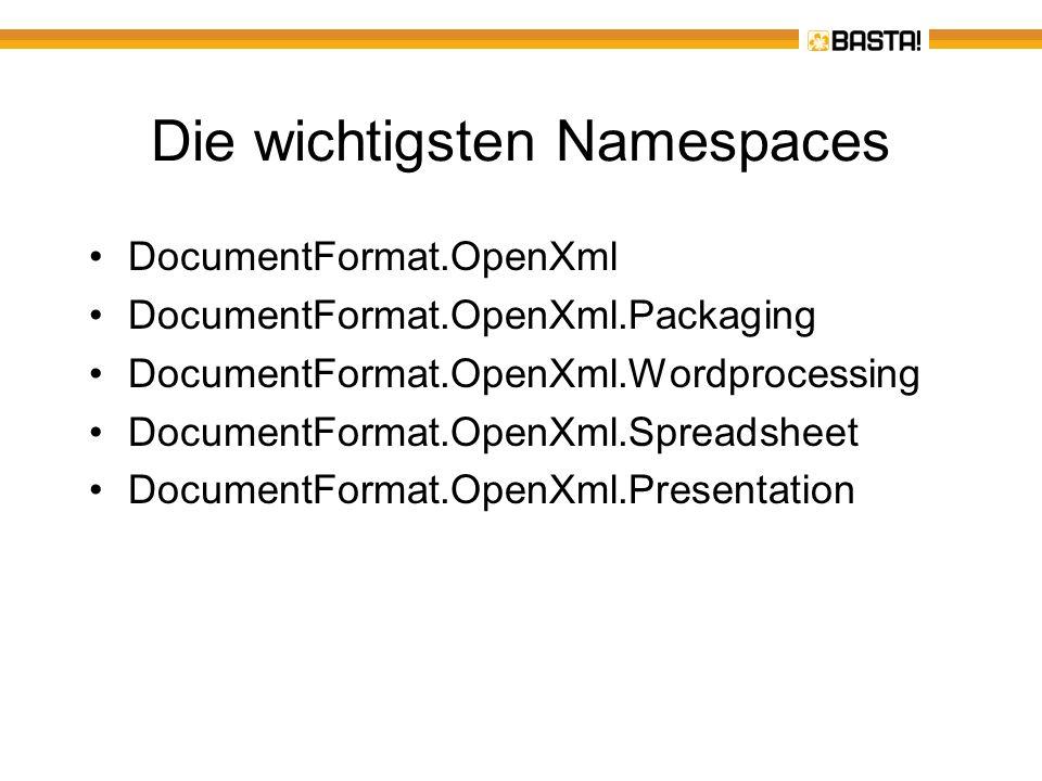 Die wichtigsten Namespaces DocumentFormat.OpenXml DocumentFormat.OpenXml.Packaging DocumentFormat.OpenXml.Wordprocessing DocumentFormat.OpenXml.Spread