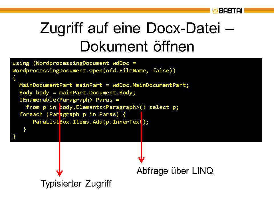 Zugriff auf eine Docx-Datei – Dokument öffnen using (WordprocessingDocument wdDoc = WordprocessingDocument.Open(ofd.FileName, false)) { MainDocumentPa