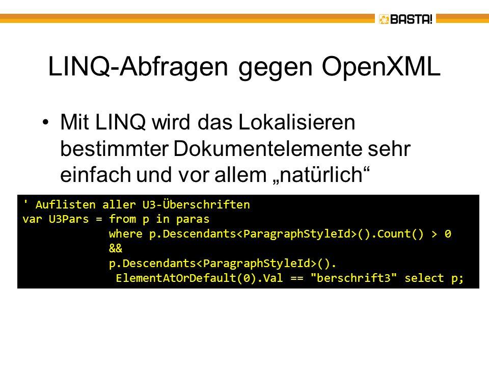 LINQ-Abfragen gegen OpenXML Mit LINQ wird das Lokalisieren bestimmter Dokumentelemente sehr einfach und vor allem natürlich ' Auflisten aller U3-Übers