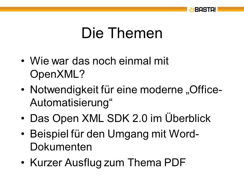 Die Themen Wie war das noch einmal mit OpenXML? Notwendigkeit für eine moderne Office- Automatisierung Das Open XML SDK 2.0 im Überblick Beispiel für