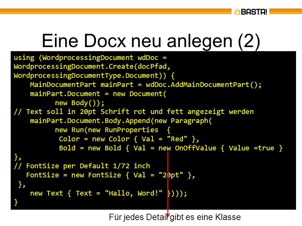 Eine Docx neu anlegen (2) using (WordprocessingDocument wdDoc = WordprocessingDocument.Create(docPfad, WordprocessingDocumentType.Document)) { MainDoc