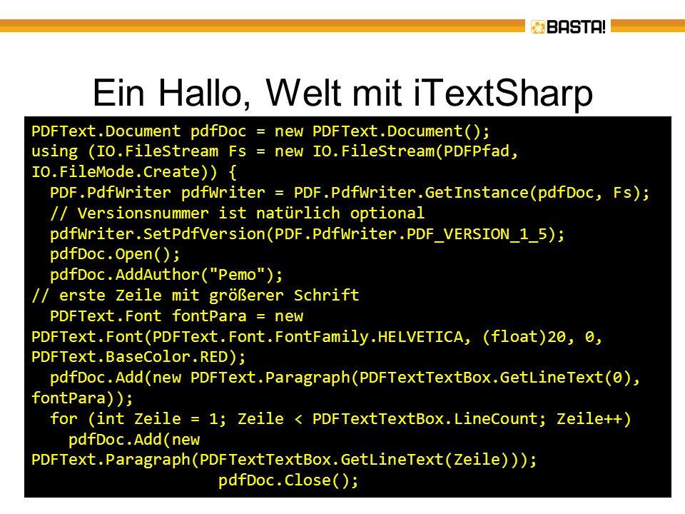 Ein Hallo, Welt mit iTextSharp PDFText.Document pdfDoc = new PDFText.Document(); using (IO.FileStream Fs = new IO.FileStream(PDFPfad, IO.FileMode.Crea