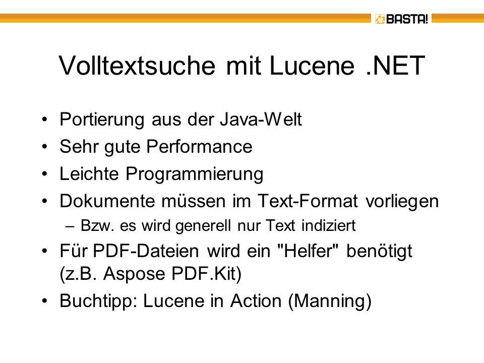 Volltextsuche mit Lucene.NET Portierung aus der Java-Welt Sehr gute Performance Leichte Programmierung Dokumente müssen im Text-Format vorliegen –Bzw.
