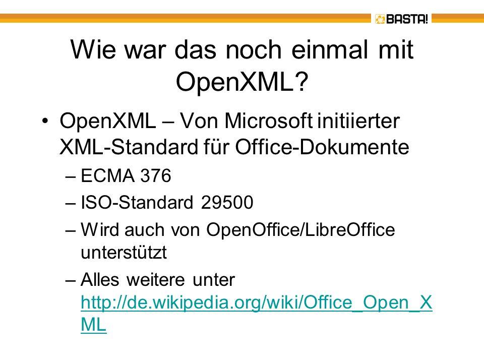 Wie war das noch einmal mit OpenXML? OpenXML – Von Microsoft initiierter XML-Standard für Office-Dokumente –ECMA 376 –ISO-Standard 29500 –Wird auch vo