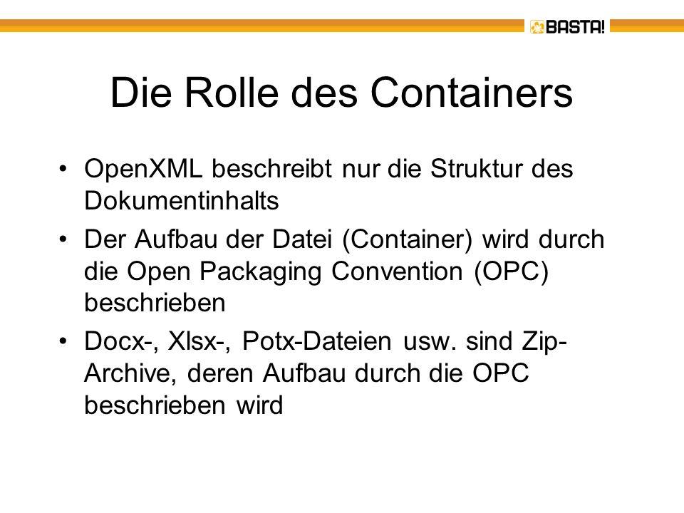 Die Rolle des Containers OpenXML beschreibt nur die Struktur des Dokumentinhalts Der Aufbau der Datei (Container) wird durch die Open Packaging Conven