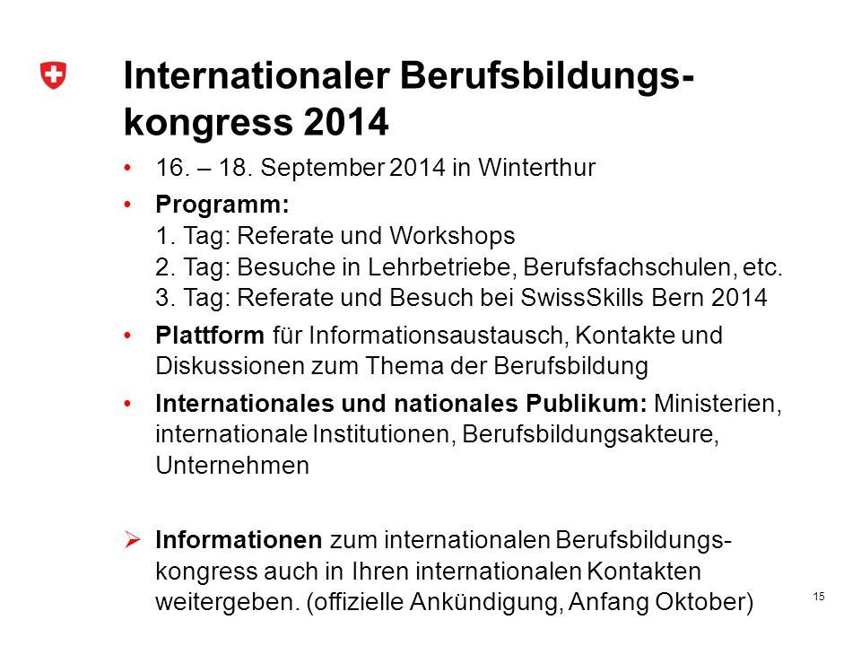 Internationaler Berufsbildungs- kongress 2014 16. – 18. September 2014 in Winterthur Programm: 1. Tag: Referate und Workshops 2. Tag: Besuche in Lehrb