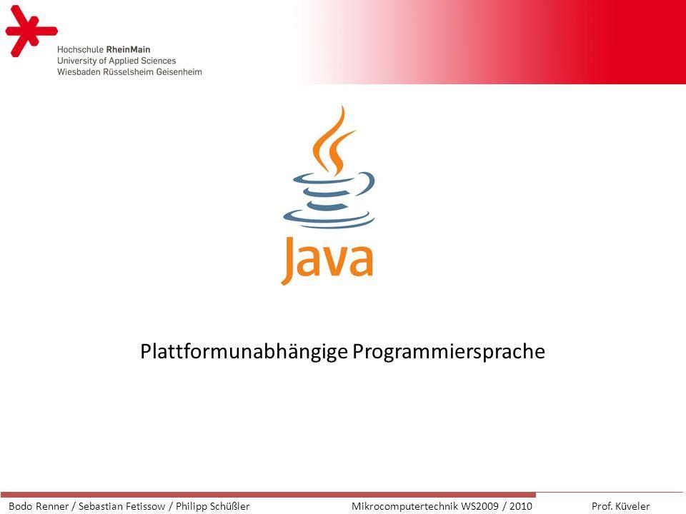 Plattformunabhängige Programmiersprache Bodo Renner / Sebastian Fetissow / Philipp SchüßlerMikrocomputertechnik WS2009 / 2010 Prof.