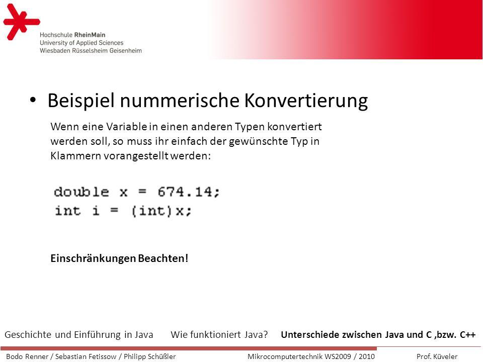 Beispiel nummerische Konvertierung Wenn eine Variable in einen anderen Typen konvertiert werden soll, so muss ihr einfach der gewünschte Typ in Klammern vorangestellt werden: Bodo Renner / Sebastian Fetissow / Philipp SchüßlerMikrocomputertechnik WS2009 / 2010 Prof.