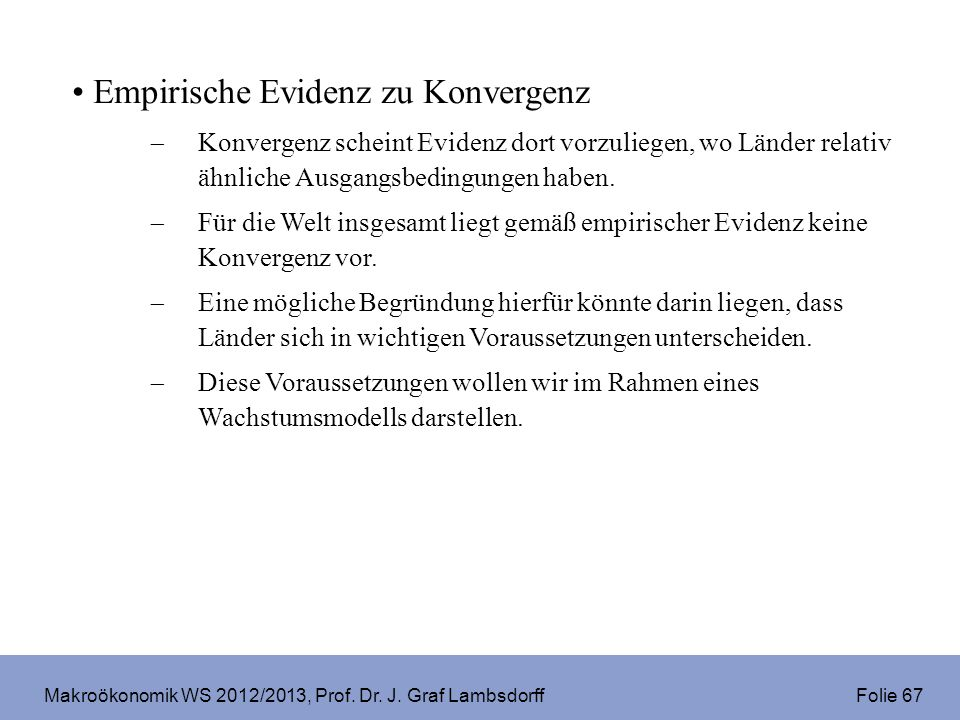 Makroökonomik WS 2012/2013, Prof. Dr. J. Graf Lambsdorff Folie 67 Empirische Evidenz zu Konvergenz Konvergenz scheint Evidenz dort vorzuliegen, wo Län