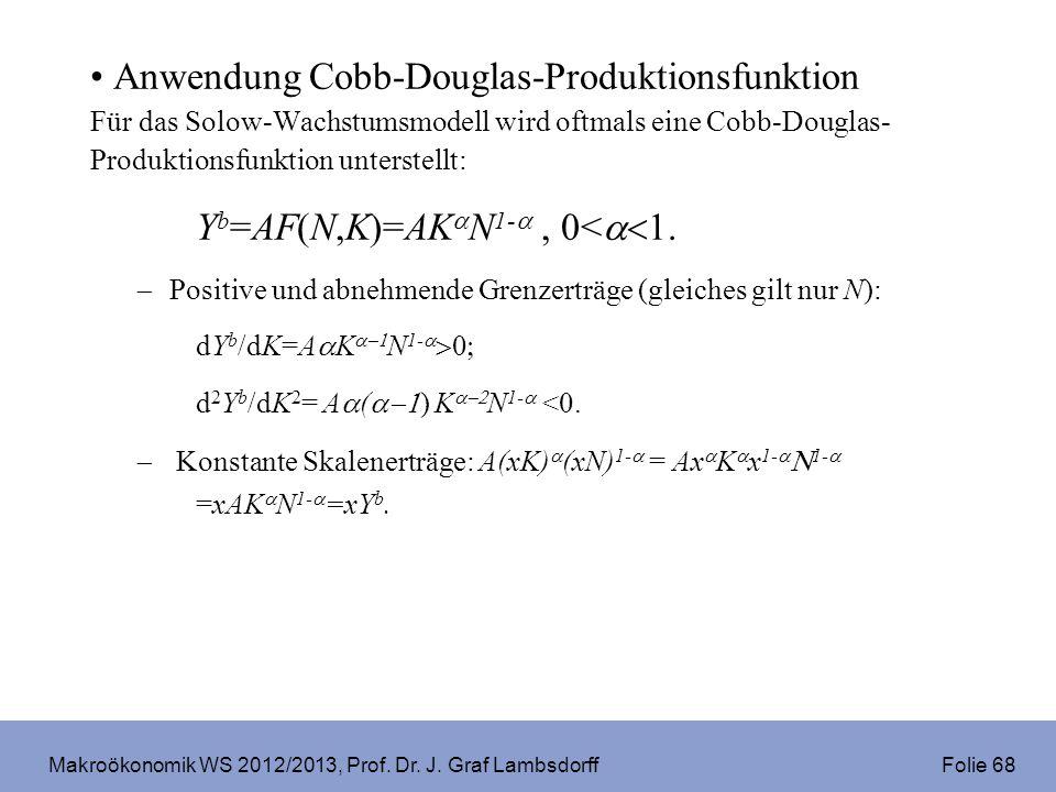 Makroökonomik WS 2012/2013, Prof. Dr. J. Graf Lambsdorff Folie 68 Anwendung Cobb-Douglas-Produktionsfunktion Für das Solow-Wachstumsmodell wird oftmal