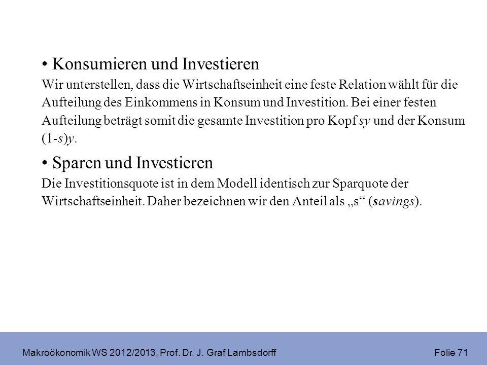 Makroökonomik WS 2012/2013, Prof. Dr. J. Graf Lambsdorff Folie 71 Konsumieren und Investieren Wir unterstellen, dass die Wirtschaftseinheit eine feste