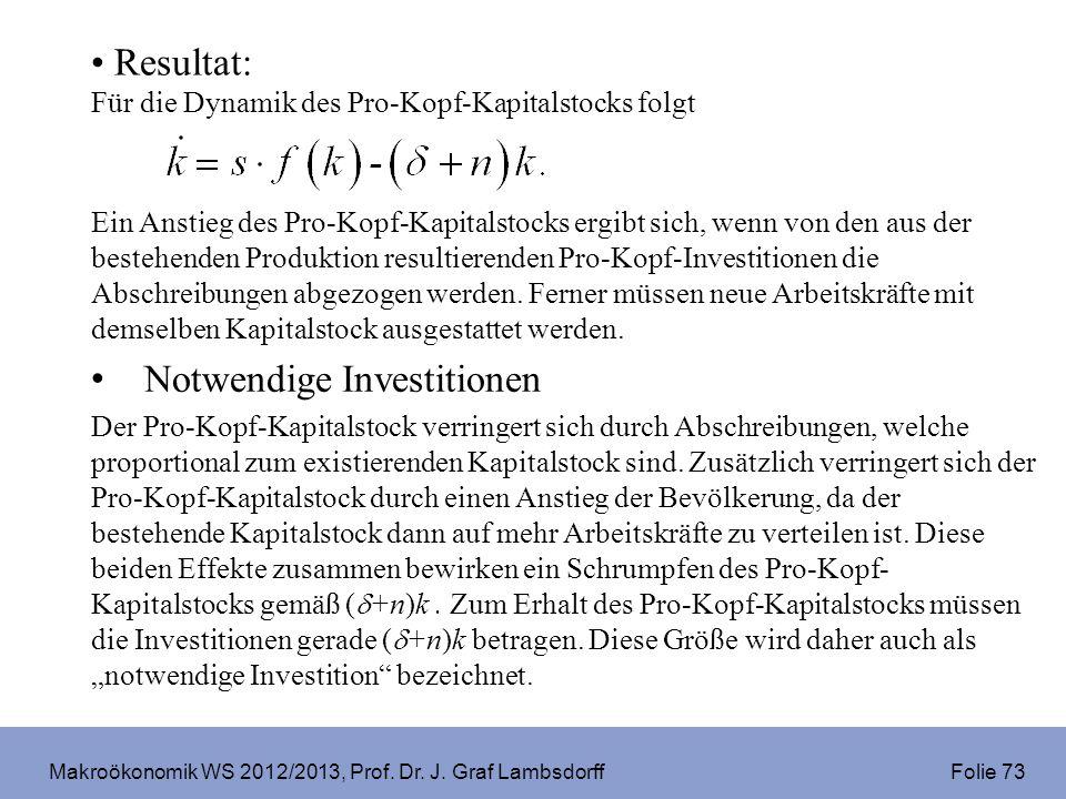 Makroökonomik WS 2012/2013, Prof. Dr. J. Graf Lambsdorff Folie 73 Resultat: Für die Dynamik des Pro-Kopf-Kapitalstocks folgt Ein Anstieg des Pro-Kopf-