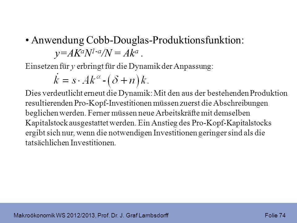 Makroökonomik WS 2012/2013, Prof. Dr. J. Graf Lambsdorff Folie 74 Anwendung Cobb-Douglas-Produktionsfunktion: y=AK a N 1-a /N = Ak a. Einsetzen für y