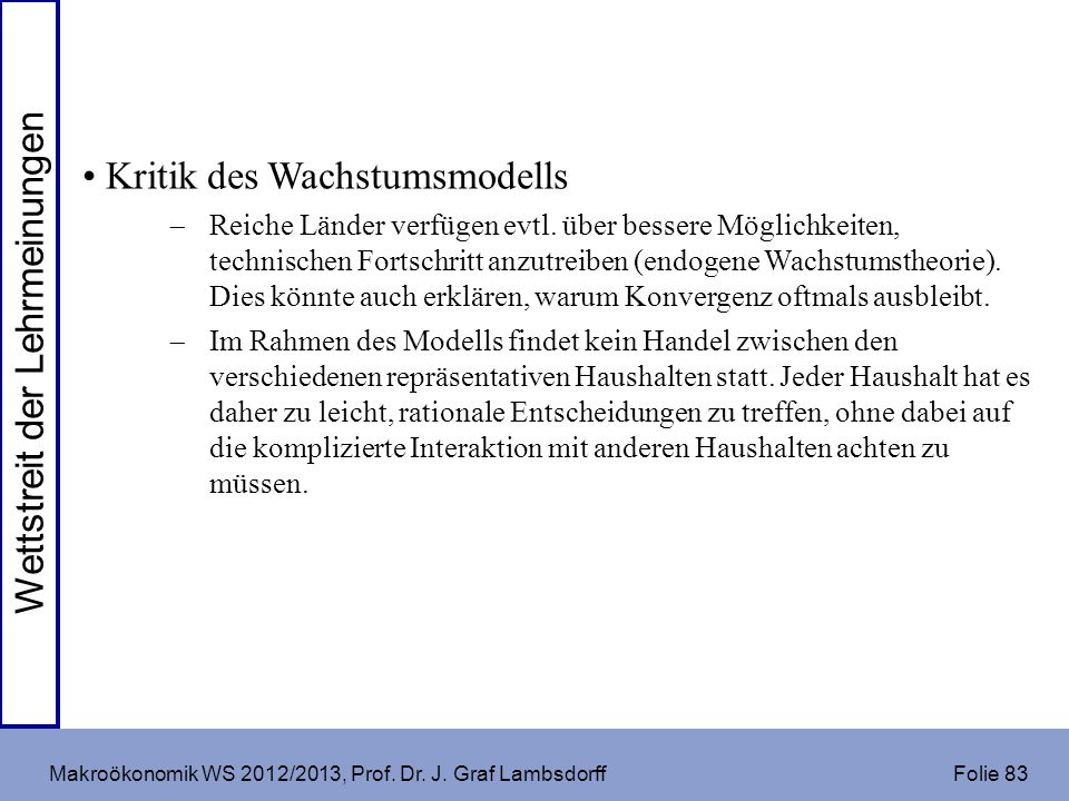 Makroökonomik WS 2012/2013, Prof. Dr. J. Graf Lambsdorff Folie 83 Kritik des Wachstumsmodells Reiche Länder verfügen evtl. über bessere Möglichkeiten,