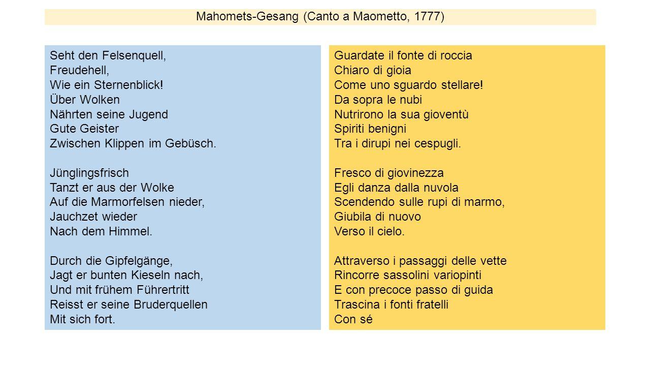 Mahomets-Gesang (Canto a Maometto, 1777) Seht den Felsenquell, Freudehell, Wie ein Sternenblick! Über Wolken Nährten seine Jugend Gute Geister Zwische