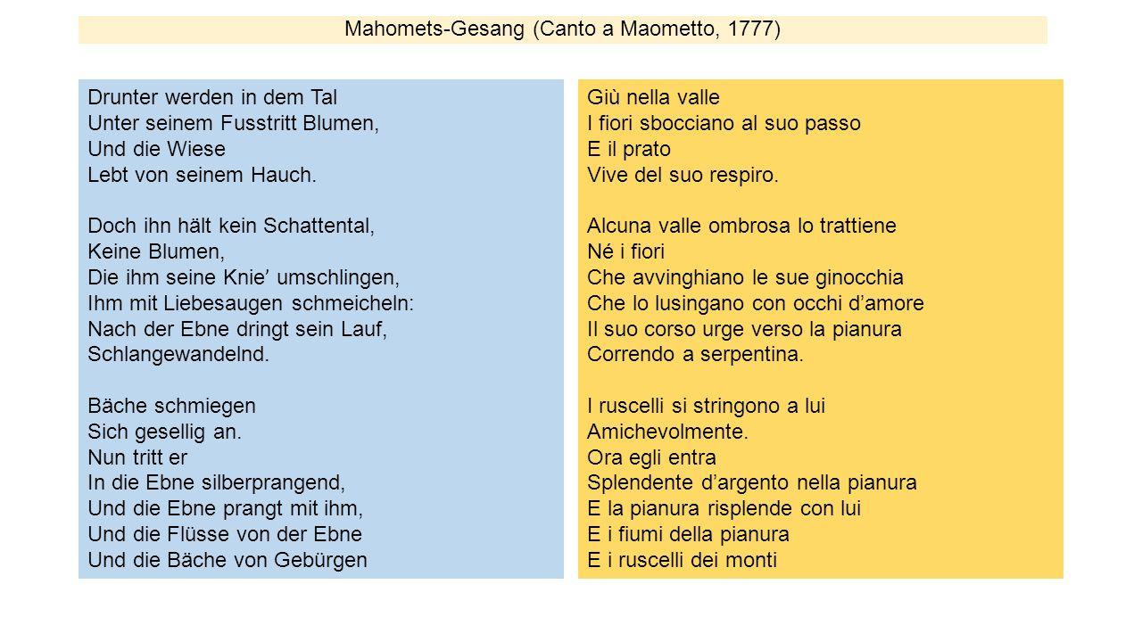 Mahomets-Gesang (Canto a Maometto, 1777) Drunter werden in dem Tal Unter seinem Fusstritt Blumen, Und die Wiese Lebt von seinem Hauch. Doch ihn hält k