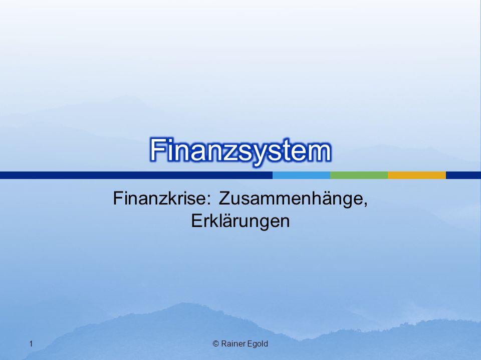 © Rainer Egold62 Aus diesen Gründen sind Finanzmärkte ungeeignet eine Indikatorfunktion für realwirtschaftliche Ereignisse, Zustände eine Allokationsfunktion für realwirtschaftliche Verwendung von Geldern zu erfüllen.