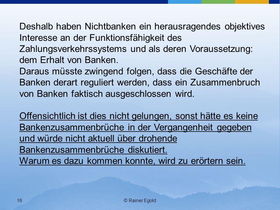 © Rainer Egold16 Deshalb haben Nichtbanken ein herausragendes objektives Interesse an der Funktionsfähigkeit des Zahlungsverkehrssystems und als deren