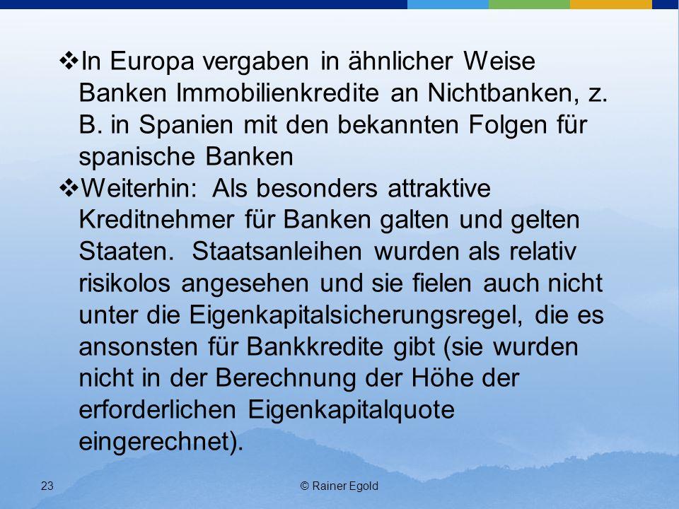 © Rainer Egold23 In Europa vergaben in ähnlicher Weise Banken Immobilienkredite an Nichtbanken, z. B. in Spanien mit den bekannten Folgen für spanisch