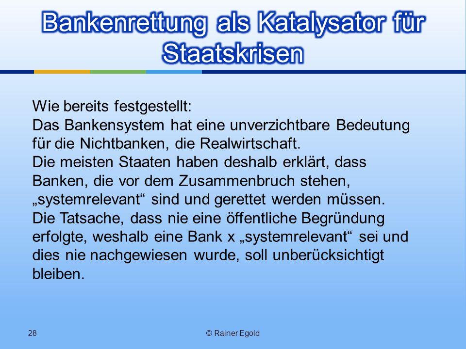 © Rainer Egold28 Wie bereits festgestellt: Das Bankensystem hat eine unverzichtbare Bedeutung für die Nichtbanken, die Realwirtschaft. Die meisten Sta