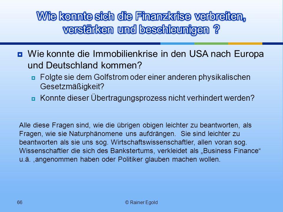 Wie konnte die Immobilienkrise in den USA nach Europa und Deutschland kommen? Folgte sie dem Golfstrom oder einer anderen physikalischen Gesetzmäßigke