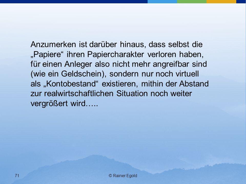 © Rainer Egold71 Anzumerken ist darüber hinaus, dass selbst die Papiere ihren Papiercharakter verloren haben, für einen Anleger also nicht mehr angrei